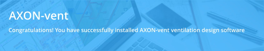 Congratulations! You have successfully installed AKSON-vent ventilation design software